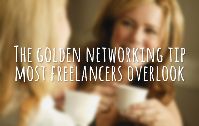 The-golden-networking-tip-most-freelancers-overlook